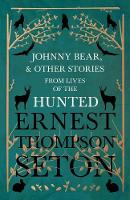 Johnny Bear, and Other Stories from Lives of the Hunted (Paperback)