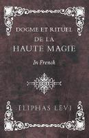 Dogme et Rituel - De la Haute Magie - In French (Paperback)