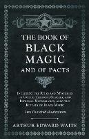 The Book of Black Magic and of Pacts - Including the Rites and Mysteries of Goetic Theurgy, Sorcery, and Infernal Necromancy, also the Rituals of Black Magic - Two Hundred Illustrations