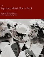 The Esperance Morris Book - Part I - A Manual of Morris Dances, Folk-Songs and Singing Games