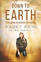 Down to Earth: Thoughts of a Free Christian (Paperback)