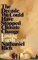 Losing Earth: The Decade We Could Have Stopped Climate Change (Hardback)