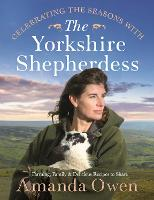 Celebrating the Seasons with the Yorkshire Shepherdess: Farming, Family and Delicious Recipes to Share (Hardback)