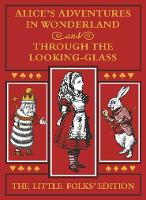 Alice's Adventures in Wonderland and Through the Looking-Glass: The Little Folks Edition (Hardback)