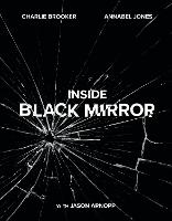 Inside Black Mirror: The Illustrated Oral History (Hardback)