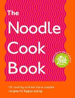 The Noodle Cookbook: 101 healthy and delicious noodle recipes for happy eating (Paperback)