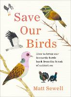 Save Our Birds: How to bring our favourite birds back from the brink of extinction (Hardback)