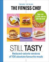 The Fitness Chef: Still Tasty: Reduced-calorie versions of 100 absolute favourite meals (Hardback)