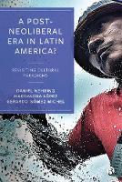 A Post-Neoliberal Era in Latin America?: Revisiting cultural paradigms (Hardback)