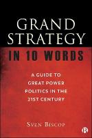 Grand Strategy in 10 Words: A Guide to Great Power Politics in the 21st Century (Paperback)