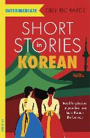 Short Stories in Korean for Intermediate Learners: Read for pleasure at your level, expand your vocabulary and learn Korean the fun way! - Foreign Language Graded Reader Series (Paperback)