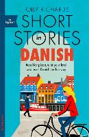Short Stories in Danish for Beginners: Read for pleasure at your level, expand your vocabulary and learn Danish the fun way! - Foreign Language Graded Reader Series (Paperback)
