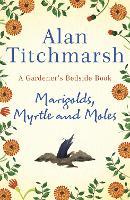 Marigolds, Myrtle and Moles: A Gardener's Bedside Book (Hardback)