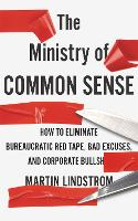 The Ministry of Common Sense: How to Eliminate Bureaucratic Red Tape, Bad Excuses, and Corporate Bullshit (Paperback)