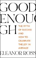 Good Enough: The Myth of Success and How to Celebrate the Joy in Average (Paperback)