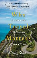 Why Travel Matters: A Guide to the Life-Changing Effects of Travel (Paperback)