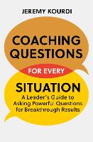Coaching Questions for Every Situation: A Leader's Guide to Asking Powerful Questions for Breakthrough Results (Paperback)