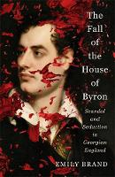The Fall of the House of Byron: Scandal and Seduction in Georgian England (Paperback)