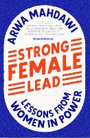 Strong Female Lead: Lessons from Women in Power (Hardback)