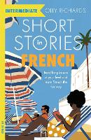 Short Stories in French for Intermediate Learners: Read for pleasure at your level, expand your vocabulary and learn French the fun way! - Foreign Language Graded Reader Series (Paperback)