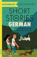 Short Stories in German for Intermediate Learners: Read for pleasure at your level, expand your vocabulary and learn German the fun way! - Foreign Language Graded Reader Series (Paperback)