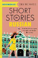 Short Stories in Russian for Intermediate Learners: Read for pleasure at your level, expand your vocabulary and learn Russian the fun way! - Foreign Language Graded Reader Series (Paperback)