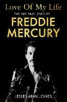 Love of My Life: The Life and Loves of Freddie Mercury (Hardback)