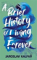 A Brief History of Living Forever (Paperback)