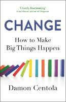Change: How to Make Big Things Happen (Paperback)