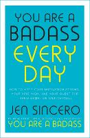 You Are a Badass Every Day: How to Keep Your Motivation Strong, Your Vibe High, and Your Quest for Transformation Unstoppable (Hardback)