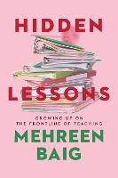 Hidden Lessons: Growing Up on the Frontline of Teaching (Hardback)
