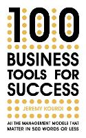 100 Business Tools For Success: All the management models that matter in 500 words or less (Paperback)