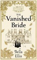 The Vanished Bride - The Bronte Mysteries (Hardback)
