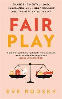 Fair Play: Share the mental load, rebalance your relationship and transform your life (Hardback)