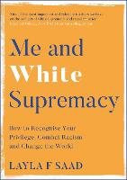 Me and White Supremacy: How to Recognise Your Privilege, Combat Racism and Change the World (Paperback)