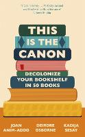 This is the Canon: Decolonise Your Bookshelves in 50 Books (Hardback)