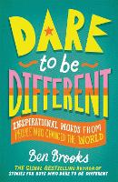 Dare to be Different: Inspirational Words from People Who Changed the World (Hardback)