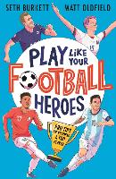 Play Like Your Football Heroes: Pro tips for becoming a top player (Paperback)