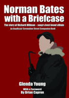 Norman Bates with a Briefcase: The Story of Richard Hillman - Soap's Best Loved Villain. An Unofficial Coronation Street Companion Book (Paperback)