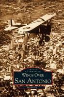 Wings Over San Antonio (Hardback)