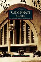 Cincinnati Revealed: A Photographic Heritage of the Queen City (Hardback)