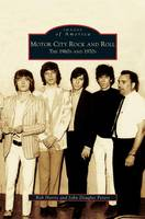 Motor City Rock and Roll: The 1960s and 1970s (Hardback)