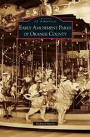 Early Amusement Parks of Orange County (Hardback)