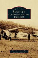 Seattle's Commercial Aviation: 1908-1941 (Hardback)