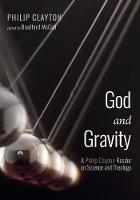 God and Gravity: A Philip Clayton Reader on Science and Theology (Paperback)