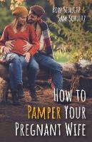 How to Pamper Your Pregnant Wife (Paperback)