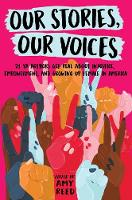 Our Stories, Our Voices: 21 YA Authors Get Real About Injustice, Empowerment, and Growing Up Female in America (Hardback)