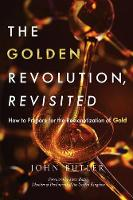 The Golden Revolution, Revisited: How to Prepare for the Remonetization of Gold (Paperback)