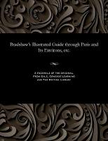 Bradshaw's Illustrated Guide Through Paris and Its Environs, Etc. (Paperback)