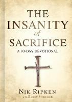 The Insanity of Sacrifice: A 90 Day Devotional (Hardback)